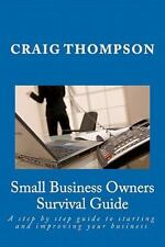 Small Business Owners Survival Guide : A Step by Step Guide to Starting and...