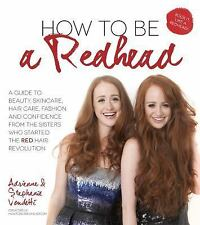How to Be a Redhead: A Guide to Beauty, Skincare, Hair Care, Fashion and Confide