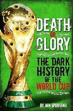 Death or Glory! - The Dark History of the World Cup,Jon Spurling,New Book mon000