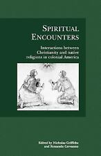 Spiritual Encounters : Interactions Between Christianity and Native Religions...