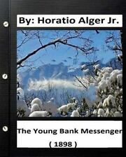 The Young Bank Messenger. ( 1898 ) by: Horatio Alger Jr. (original Text) by...