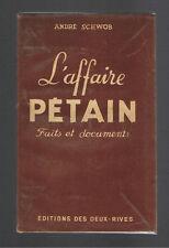 L'AFFAIRE PETAIN FAITS ET DOCUMENTS  ANDRE SCHWOB  ED. DES DEUX RIVES 1945
