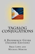 Tagalog Conjugations : A Reference Guide (Second Edition) by Brad Lowe (2012,...