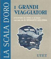 I GRANDI VIAGGIATORI  AVVENTURE DI TERRA E DI MARE scala d'oro UTET 1972 Libro