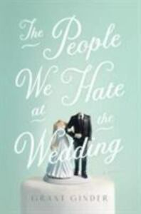 The People We Hate at the Wedding: A Novel by Ginder, Grant - Free Shipping