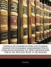 Codigo De Comercio Para Los Estados Unidos De Colombia: Sancionado Por El Congre