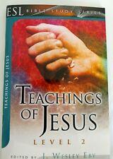 TEACHING OF JESUS Level 2 ESL Bible Study Series J WESLEY EBY BRAND NEW