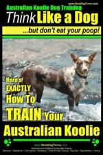 Australian Koolie Dog Training Think Like a Dog, but Don't Eat Your Poop! : H.