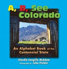 A, B, See Colorado: An Alphabet Book Of The Centennial State: By Claudia Cang...