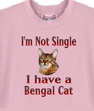 Cat T Shirt - I'm Not Single I Have A Bengal Cat - Adopt Dog Men Women # 59