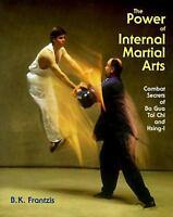 Power of Internal Martial Arts : Combat Secrets of Ba Gua, Tai Chi, and Hsing-I