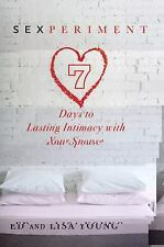 Sexperiment: 7 Days to Lasting Intimacy with Your Spouse