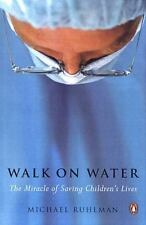 WALK ON WATER: The Miracle of Saving Children's Lives by Michael Ruhlman...