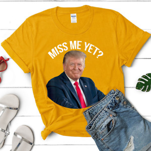 President Donald Trump Miss Me Yet Funny Political 2024 Gift Muticolor T-Shirt