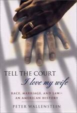Tell the Court I Love My Wife: Race, Marriage, and Law--An American History, Wal