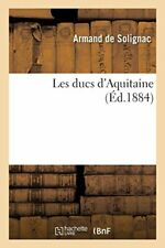 Les ducs d'Aquitaine.by SOLIGNAC-A  New 9782019210472 Fast Free Shipping.#