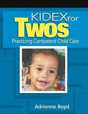KIDEX for Two's: Practicing Competent Child Care by Adrienne Boyd