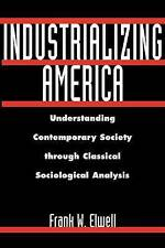 USED (GD) Industrializing America: Understanding Contemporary Society through Cl