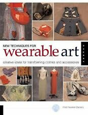 New Techniques for Wearable Art: Creative Ideas for Transforming Clothes and Acc