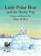 Little Polar Bear and the Husky Pup by Hans de Beer (1999, Hardcover)