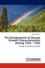 The Development Of George Orwell's Characterization During 1934 - 1945: A Stu...