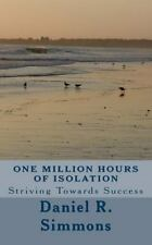 One Million Hours of Isolation: Striving Towards Success by Daniel Simmons...