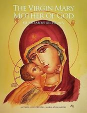 The Virgin Mary Mother of God : Blessed above All Women by Maria Athanasiou...