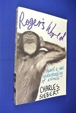 ROGER'S WORLD Charles Siebert CHIMPANZEE SCIENCE UNDERSTANDING ANIMALS book