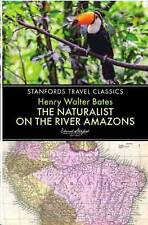 The Naturalist on the River Amazon (Stanfords Travel Classics) by Henry W Bates
