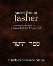 Ancient Book of Jasher : Referenced in Joshua 10:13; 2 Samuel 1:18; and 2...