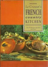 Le Creuset's French Country Kitchen : Over 150 Delicious Recipes from Rural Fra