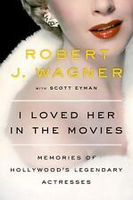 I Loved Her in the Movies : Working with the Legendary Actresses of Hollywood by