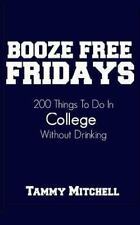 Booze Free Fridays: 200 Things to Do in College Without Drinking by Tammy...