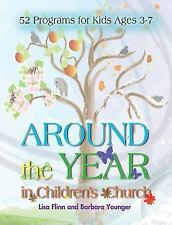 Around the Year in Children's Church: 52 Programs for Kids Ages 3-7, Younger, Ba