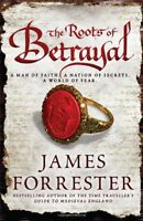 The Roots of Betrayal (Clarenceux Trilogy 2),James Forrester