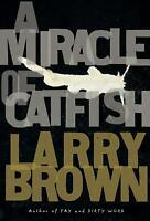 A Miracle of Catfish : A Novel in Progress by Larry Brown
