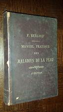 MANUEL PRATIQUE DES MALADIES DE LA PEAU - Dr Fd Berlioz 1897