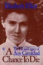 A Chance to Die: The Life and Legacy of Amy Carmichael by Elisabeth Elliot, VG