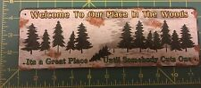 Novelty Metal Sign - Welcome to Our Place In The Woods - Funny Sign! NEW!
