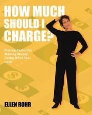 How Much Should I Charge? by Ellen Rohr (2011, Paperback)