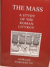 Hardback The Mass a Study of the Roman Liturgy by Rev. Adrian Fortescue