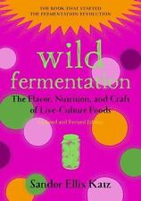 Wild Fermentation: The Flavor, Nutrition, and Craft of Live-Culture Foods, 2nd E