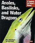 Anoles, Basilisks, and Water Dragons Complete Pet Owner's Manual
