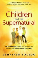 Children and the Supernatural: True Accounts of Kids Unlocking the Power of God