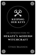 Keeping Her Keys : An Introduction to Hekate's Modern Witchcraft, Paperback b...