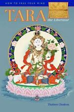 How to Free Your Mind : The Practice of Tara the Liberator by Thubten Chodron...
