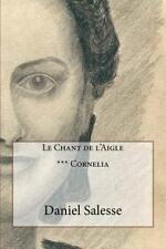 Le Chant de L'Aigle: Le Chant de L'Aigle : *** Cornelia by Daniel Salesse...