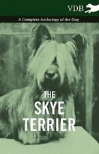 The Skye Terrier - A Complete Anthology Of The Dog: By Various