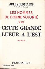 JULES ROMAINS - LES HOMMES DE BONNE VOLONTE 19 CETTE GRANDE LUEUR A L'EST - 1945