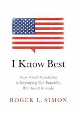 I Know Best How Moral Narcissism is Destroying Our Republic by Roger L. Simon